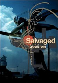 Salvaged: The Art of Jason Felix