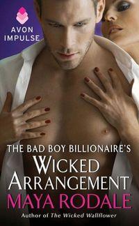 The Bad Boy Billionaire's Wicked Arrangement by Maya Rodale