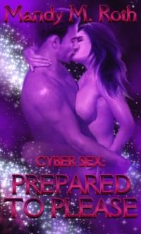 Cyber Sex Book 1: Prepared to Please by Mandy M. Roth