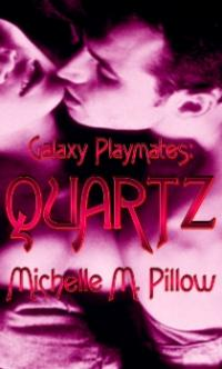 Galaxy Playmates Book 2: Quartz by Michelle M. Pillow