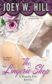 Naughty Bits Part I: The Lingerie Shop by Joey W. Hill