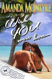 Wish You Were Here by Amanda McIntyre