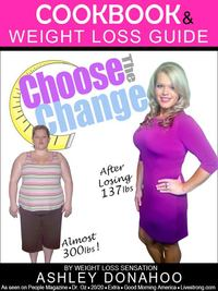 Choose the Change: Cookbook & Weight Loss Guide
