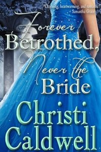Forever Betrothed, Never the Bride by Christi Caldwell