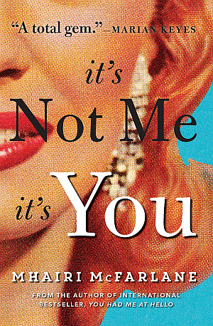It's Not Me It's You by Mhairi McFarlane