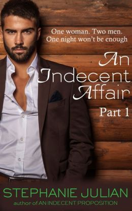 An Indecent Affair Part 1 by Stephanie Julian