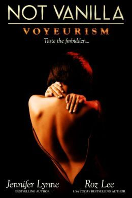 Not Vanilla: Voyeurism by Jennifer Lynne