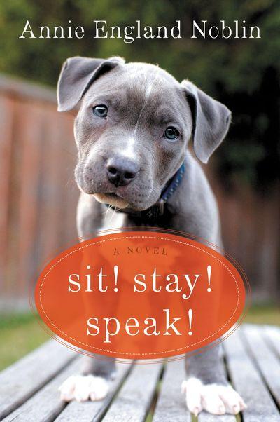 Sit! Stay! Speak! by Annie England Noblin
