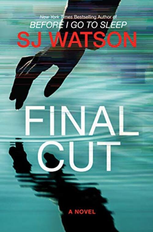 Final Cut by S.J. Watson