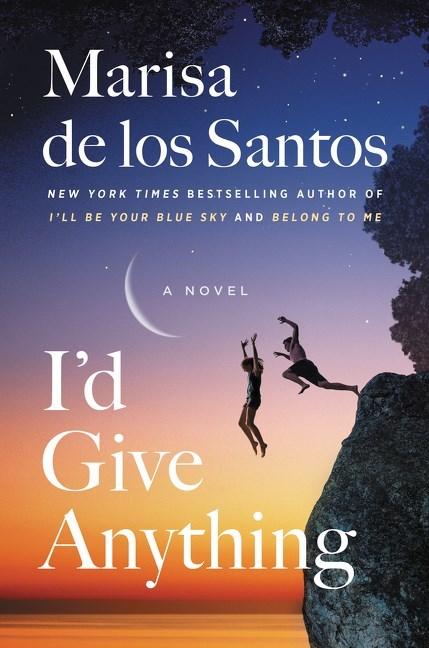I'd Give Anything by Marisa de los Santos