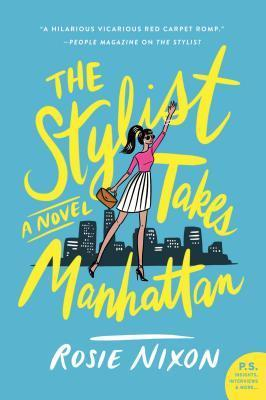 The Stylist Takes Manhattan by Rosie Nixon