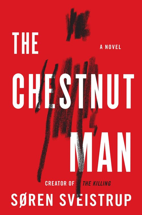 The Chestnut Man by Soren Sveistrup