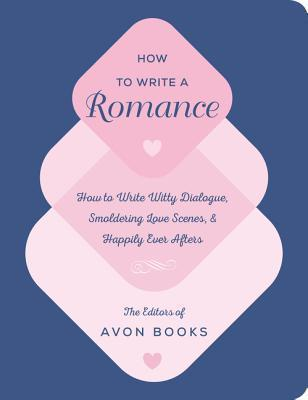 How to Write a Romance by The Editors of Avon Books