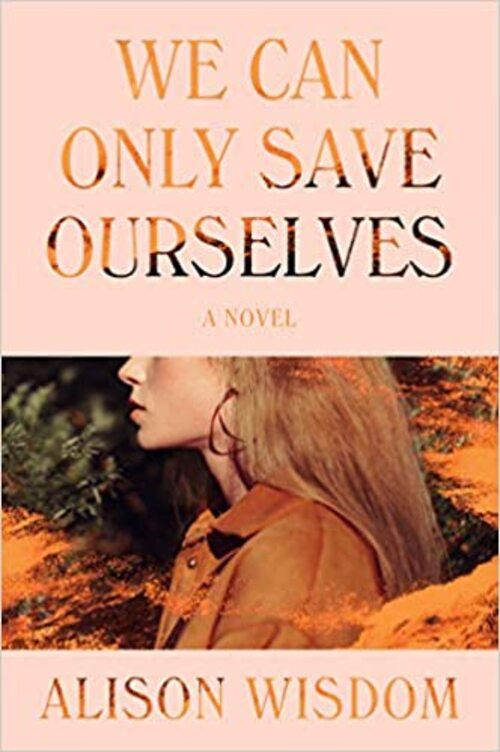 We Can Only Save Ourselves by Alison Wisdom