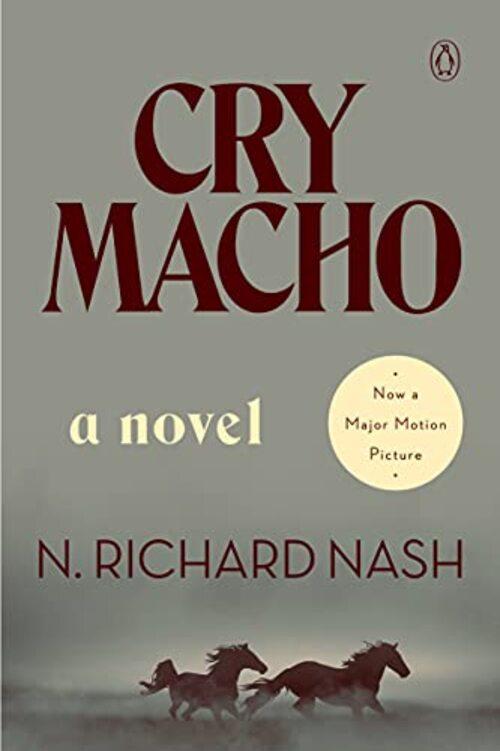 Cry Macho (Movie Tie-In) by N. Richard Nash