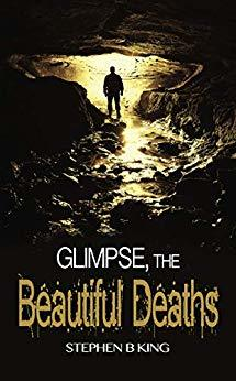 Glimpse, The Beautiful Deaths by Stephen B King