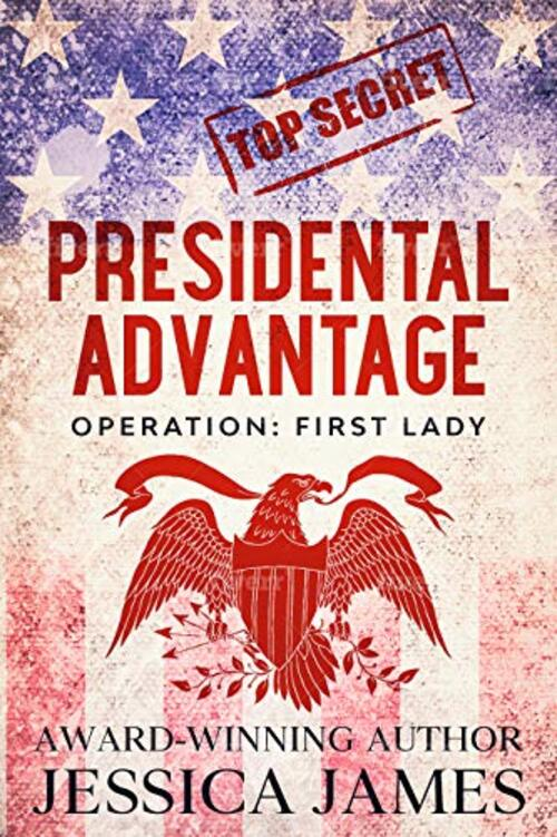 Presidential Advantage: Operation First Lady by Jessica James