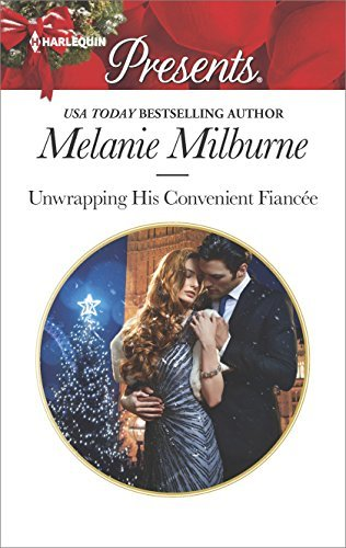 Unwrapping His Convenient Fiancee: An Emotional Christmas Romance by Melanie Milburne