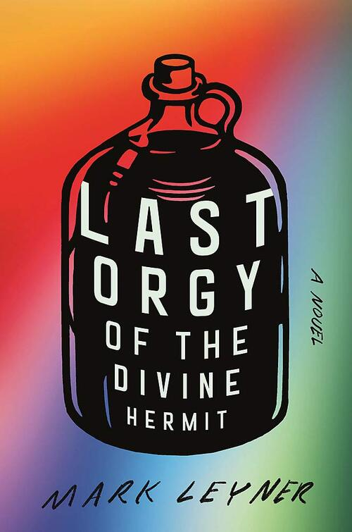 Last Orgy of the Divine Hermit by Mark Leyner