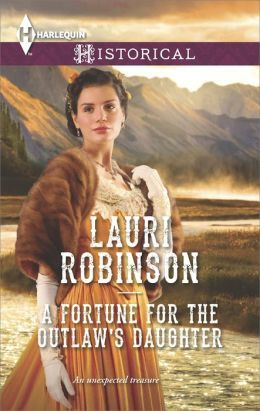 A Fortune for the Outlaw's Daughter by Lauri Robinson