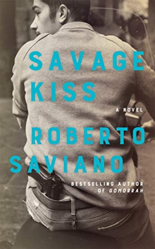 Savage Kiss by Roberto Saviano