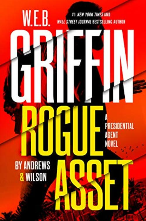 W. E. B. Griffin Rogue Asset by Andrews & Wilson by Jeffrey Wilson