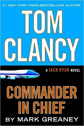 Tom Clancy Commander-in-Chief by Mark Greaney