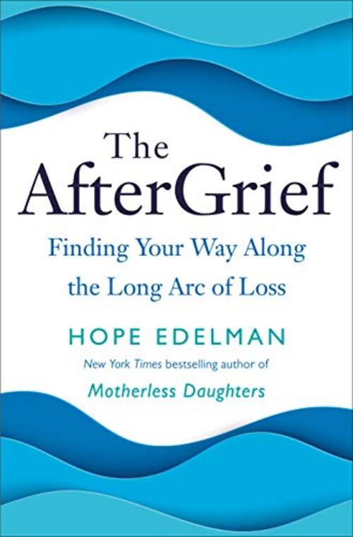 The AfterGrief by Hope Edelman
