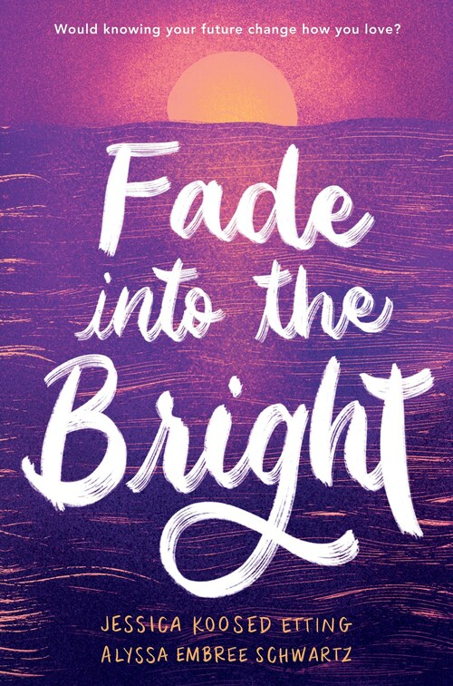 Fade into the Bright by Jessica Koosed Etting