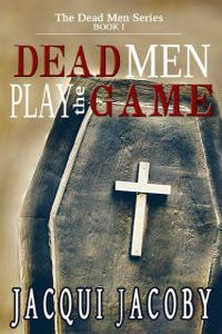 Dead Men Play The Game by Jacqui Jacoby