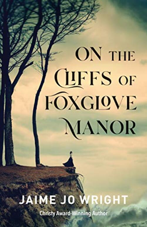 On the Cliffs of Foxglove Manor by Jaime Jo Wright
