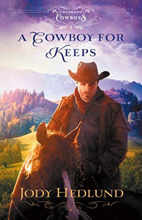 A Cowboy for Keeps by Jody Hedlund