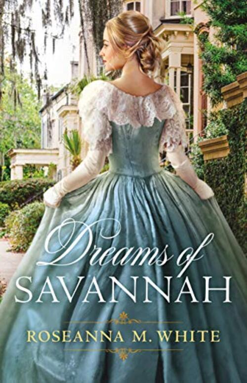 Dreams of Savannah by Roseanna M. White