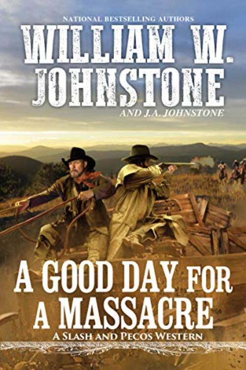 A Good Day for a Massacre by William W. Johnstone