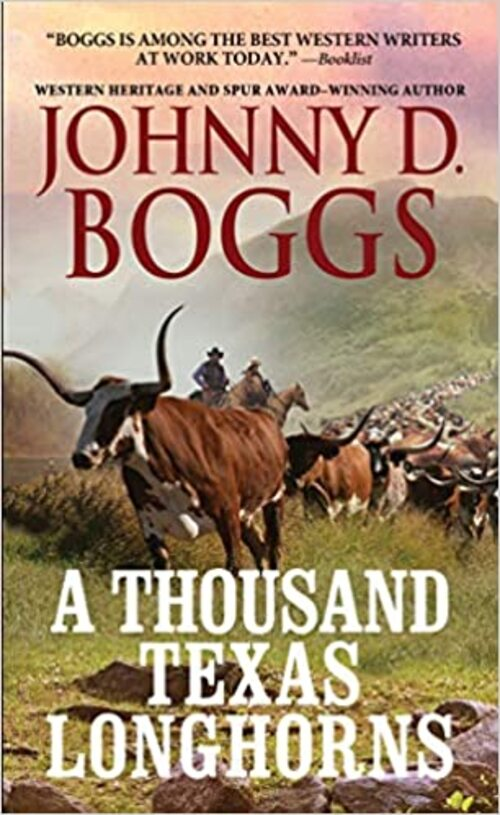A Thousand Texas Longhorns by Johnny D. Boggs