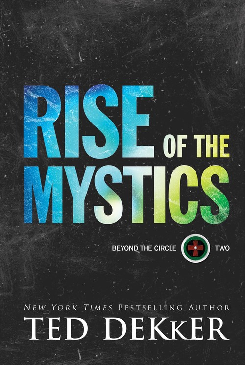 Rise of the Mystics by Ted Dekker