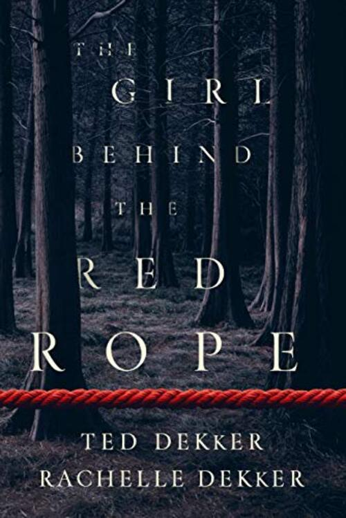 The Girl behind the Red Rope by Ted Dekker