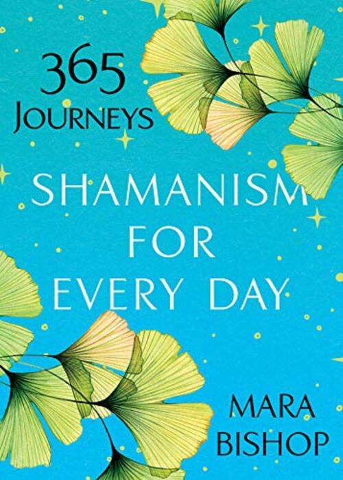 Shamanism for Every Day by Mara Bishop