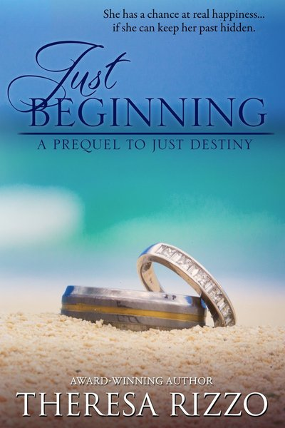 Just Beginning: A Prequel to Just Destiny by Theresa Rizzo
