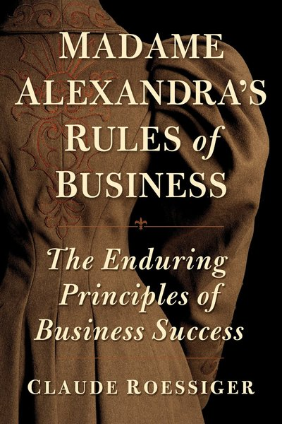 Madame Alexandra's Rules of Business by Claude Roessiger