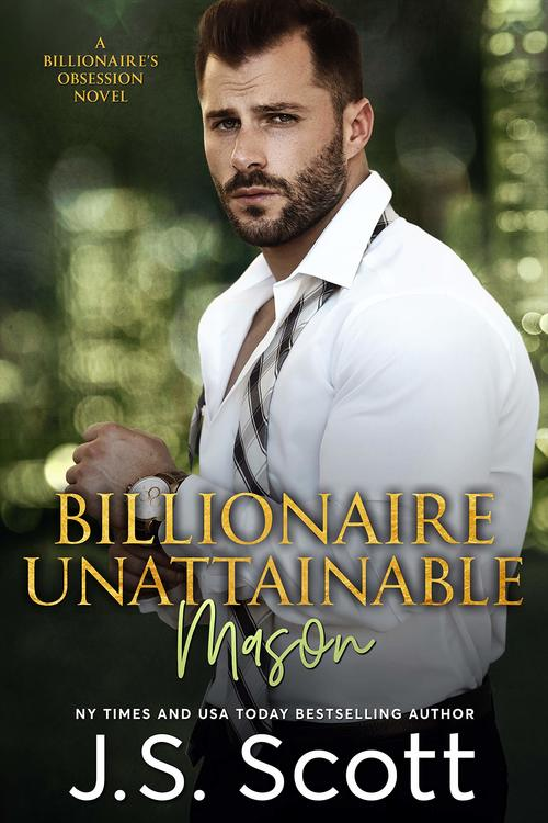 Billionaire Unattainable ~ Mason by J.S. Scott