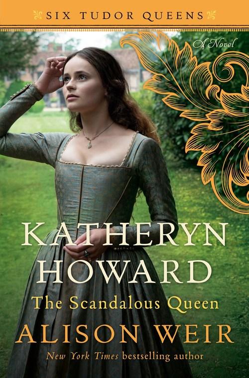 Katheryn Howard, The Scandalous Queen by Alison Weir
