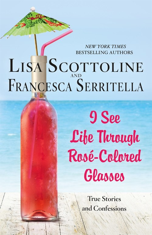 I See Life Through Ros?-Colored Glasses by Lisa Scottoline