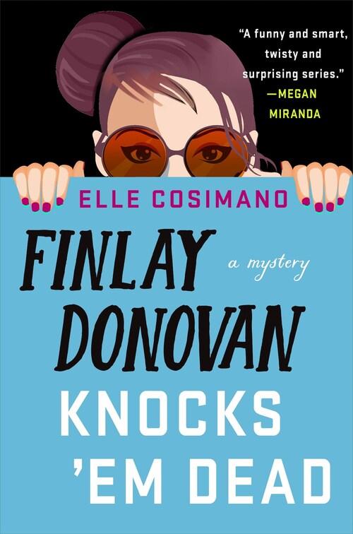 Finlay Donovan Knocks 'Em Dead by Elle Cosimano