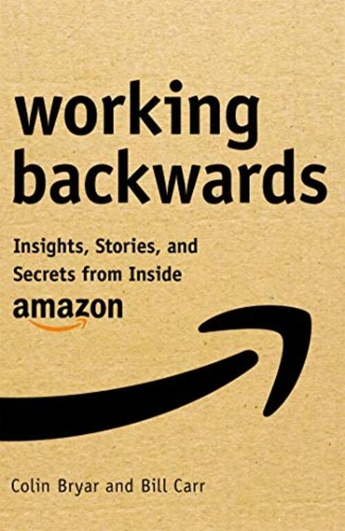 Working Backwards by Colin Bryar