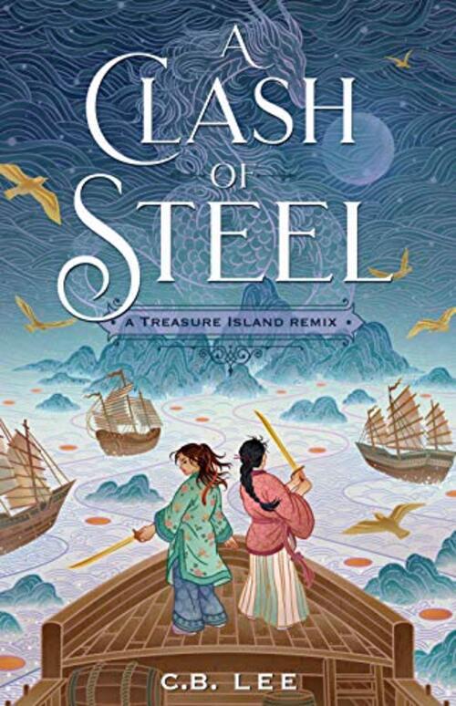 A Clash of Steel: A Treasure Island Remix by C.B. Lee