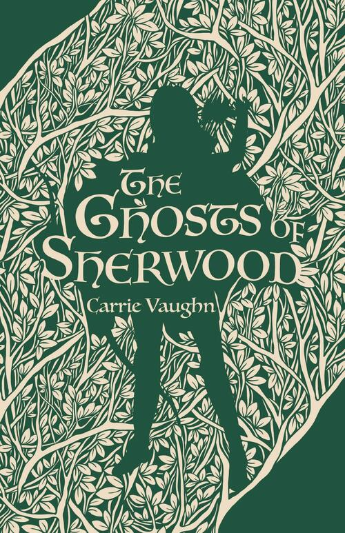 The Ghosts of Sherwood by Carrie Vaughn