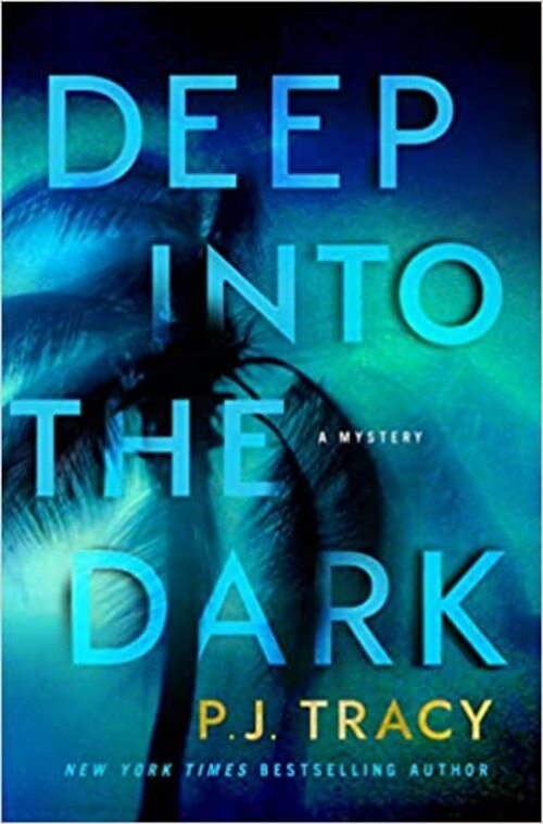 Deep into the Dark by P.J. Tracy