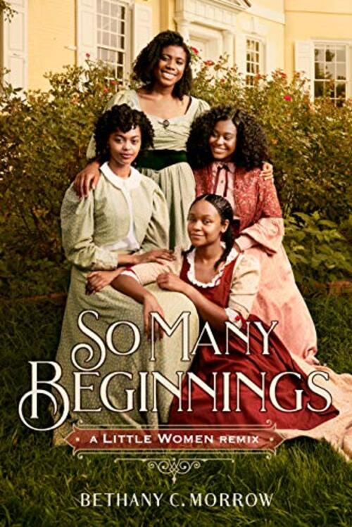 So Many Beginnings: A Little Women Remix by Bethany C. Morrow