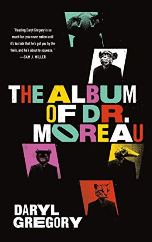 The Album of Dr. Moreau by Daryl Gregory